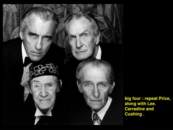 big four : repeat Price, along with Lee. Carradine and Cushing .