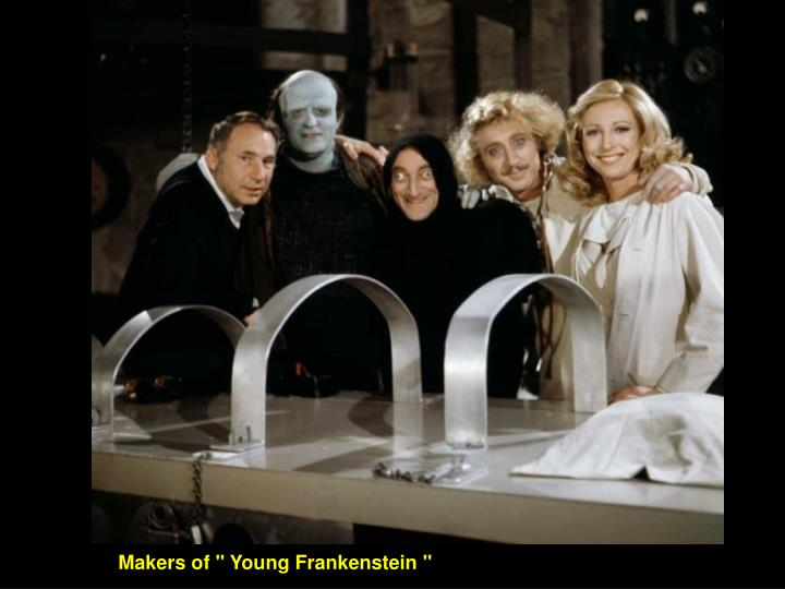 "Makers of "" Young Frankenstein """