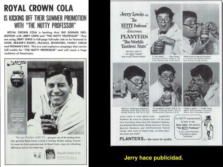 Jerry hace publicidad.