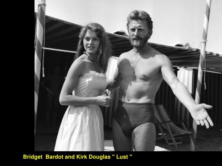 """Bridget  Bardot and Kirk Douglas """" Lust """""""