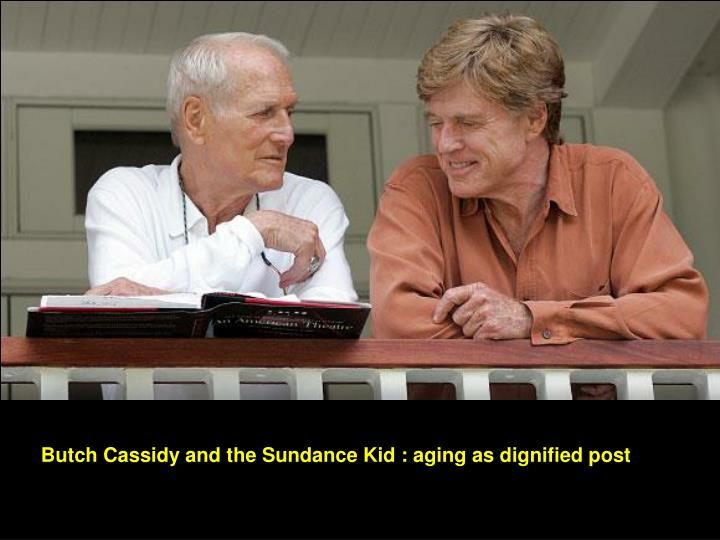 Butch Cassidy and the Sundance Kid : aging as dignified post