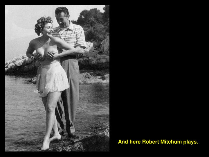 And here Robert Mitchum plays.
