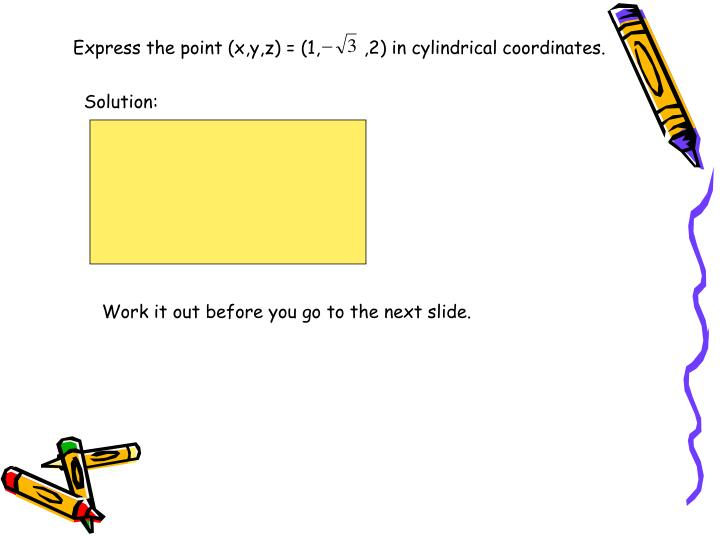 Express the point (x,y,z) = (1,        ,2) in cylindrical coordinates.