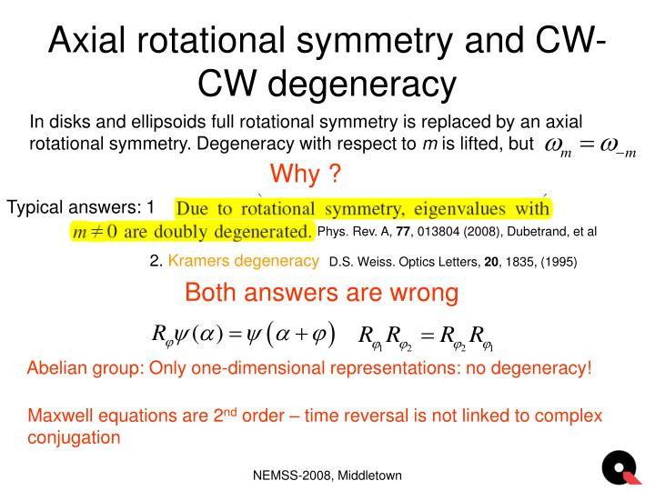 In disks and ellipsoids full rotational symmetry is replaced by an axial rotational symmetry. Degeneracy with respect to