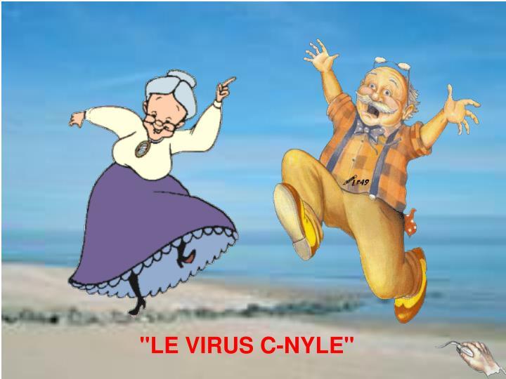 """LE VIRUS C-NYLE"""
