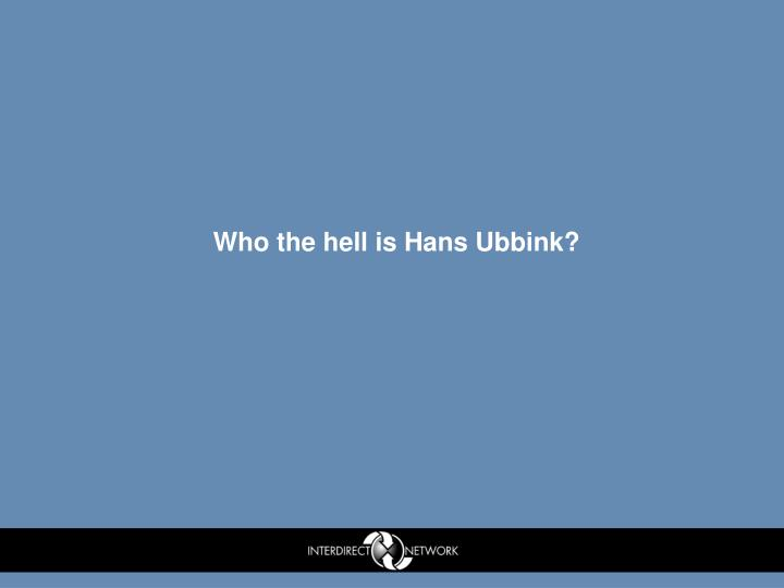 Who the hell is Hans Ubbink?