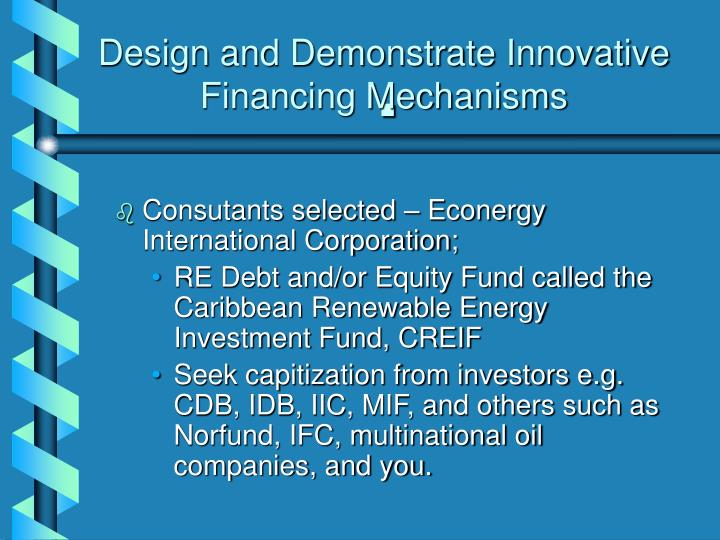 Design and Demonstrate Innovative Financing Mechanisms