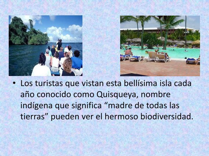 """Los turistas que vistan esta bellísima isla cada año conocido como Quisqueya, nombre indígena que significa """"madre de todas las tierras"""" pueden ver el hermoso biodiversidad."""