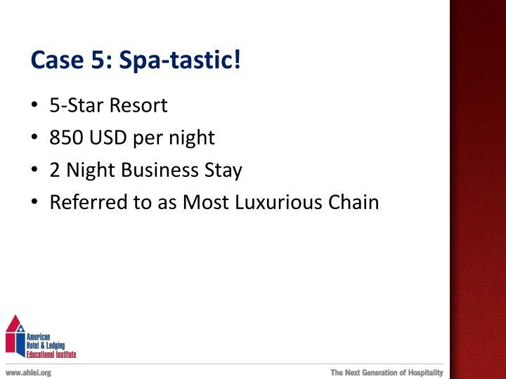 Case 5: Spa-tastic!
