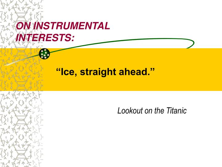 ON INSTRUMENTAL INTERESTS: