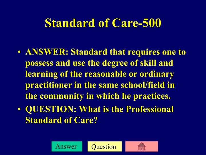 ANSWER: Standard that requires one to possess and use the degree of skill and learning of the reasonable or ordinary practitioner in the same school/field in the community in which he practices.