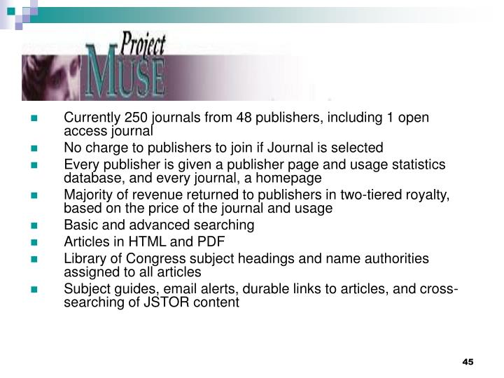 Currently 250 journals from 48 publishers, including 1 open access journal