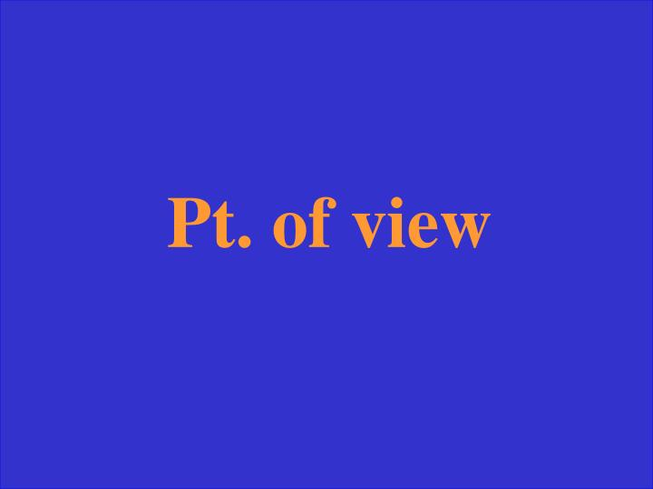 Pt. of view