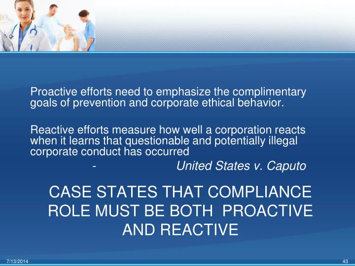 Proactive efforts need to emphasize the complimentary goals of prevention and corporate ethical behavior.