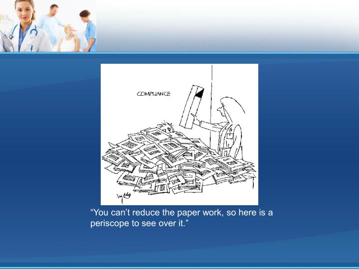 """""""You can't reduce the paper work, so here is a periscope to see over it."""""""