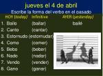 jueves el 4 de abril escribe la forma del verbo en el pasado