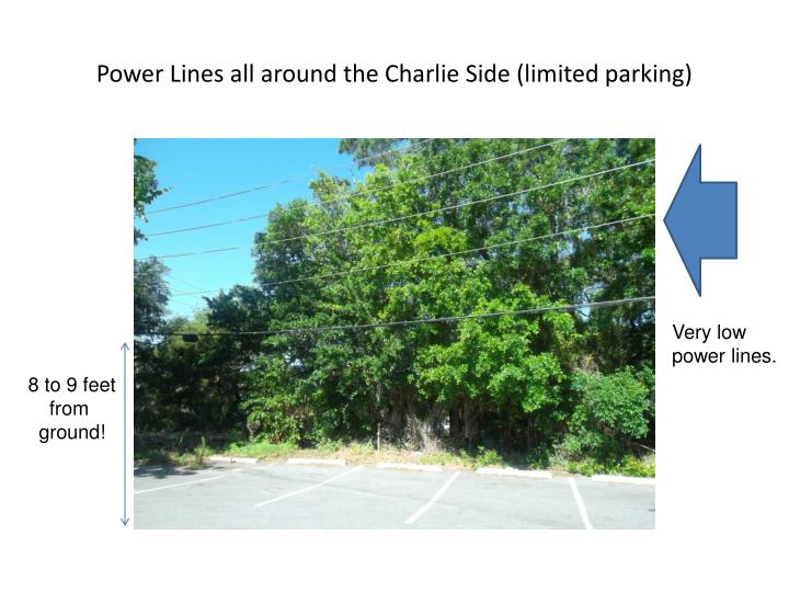 Power Lines all around the Charlie Side (limited parking)