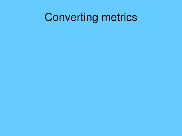 Converting metrics