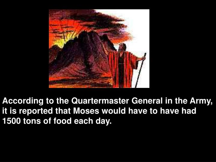 According to the Quartermaster General in the Army, it is reported that Moses would have to have had...