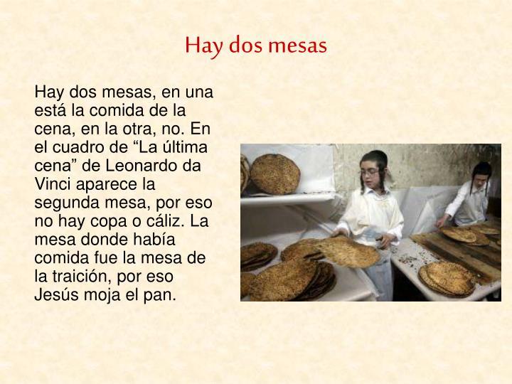 """Hay dos mesas, en una está la comida de la cena, en la otra, no. En el cuadro de """"La última cena"""" de Leonardo da Vinci aparece la segunda mesa, por eso no hay copa o cáliz. La mesa donde había comida fue la mesa de la traición, por eso Jesús moja el pan."""