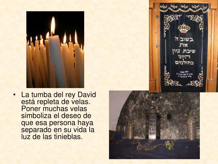 La tumba del rey David está repleta de velas. Poner muchas velas simboliza el deseo de que esa persona haya separado en su vida la luz de las tinieblas.
