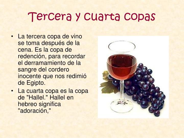 La tercera copa de vino se toma después de la cena. Es la copa de redención, para recordar el derramamiento de la sangre del cordero inocente que nos redimió de Egipto.
