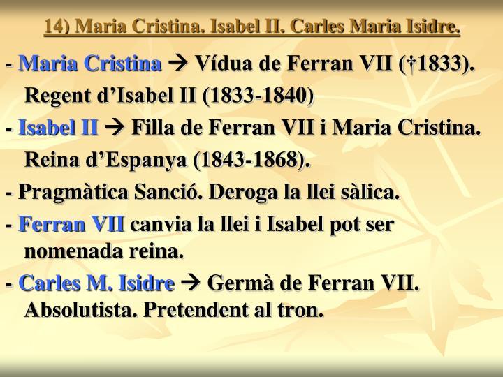 14) Maria Cristina. Isabel II. Carles Maria Isidre.