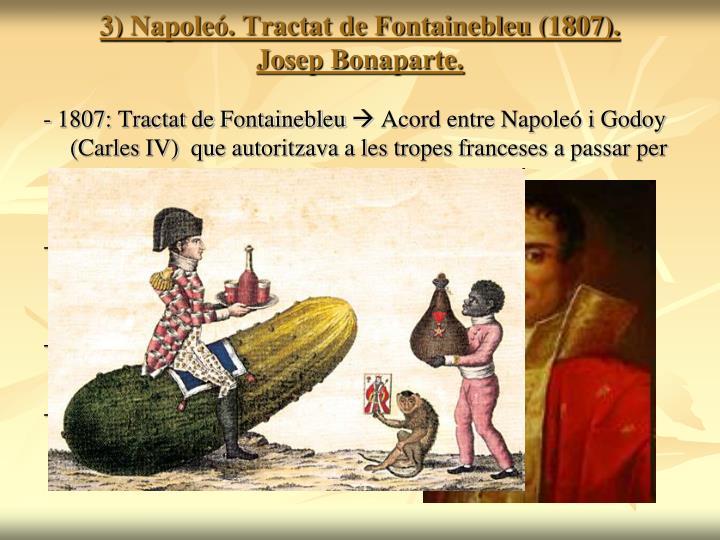 3) Napoleó. Tractat de Fontainebleu (1807).