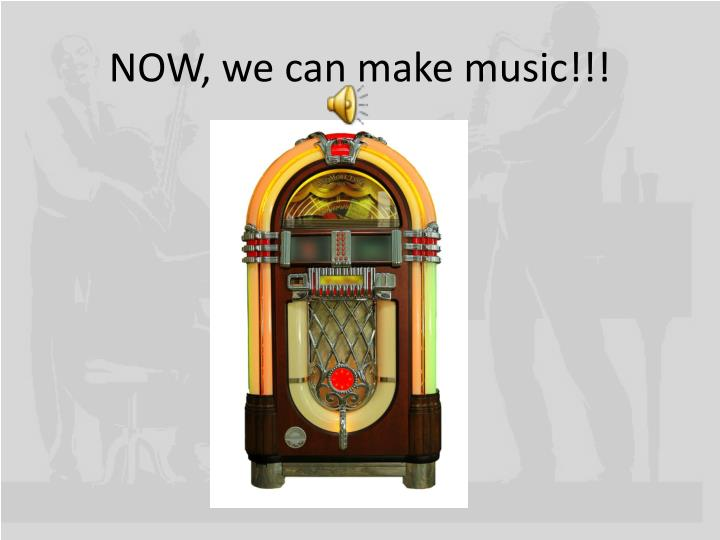 NOW, we can make music!!!