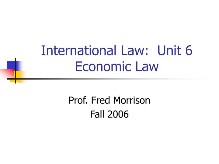 International law unit 6 economic law