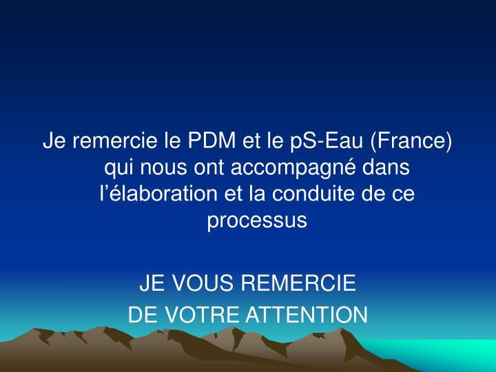Je remercie le PDM et le pS-Eau (France) qui nous ont accompagné dans l'élaboration et la conduite de ce processus