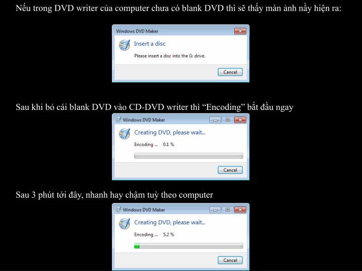 Nếu trong DVD writer của computer chưa có blank DVD thì sẽ thấy màn ảnh nầy hiện ra: