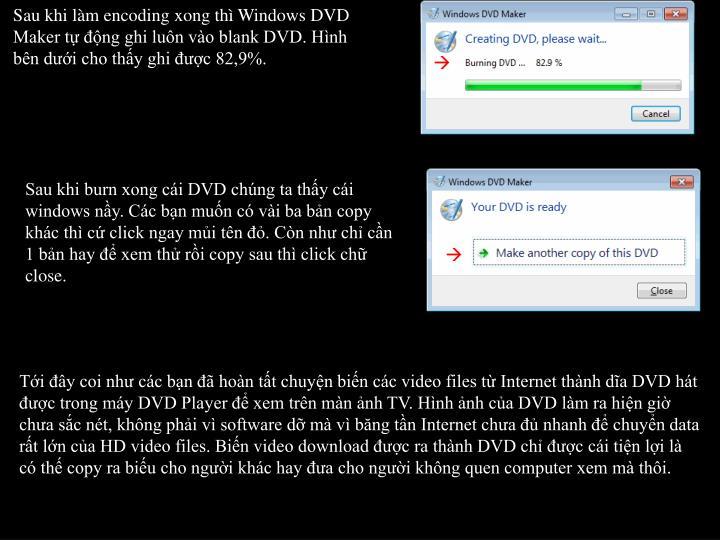 Sau khi làm encoding xong thì Windows DVD Maker tự động ghi luôn vào blank DVD. Hình bên dưới cho thấy ghi được 82,9%.