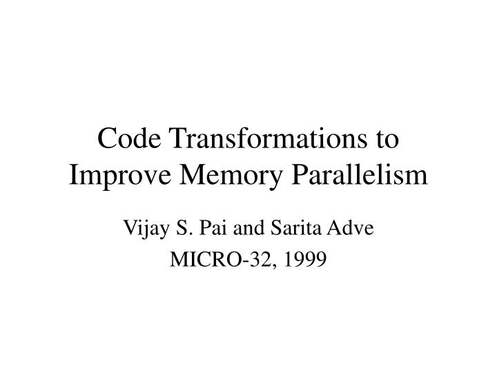Code transformations to improve memory parallelism