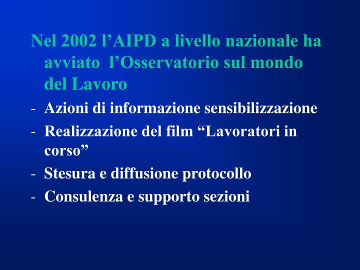 Nel 2002 l'AIPD a livello nazionale ha avviato  l'Osservatorio sul mondo del Lavoro