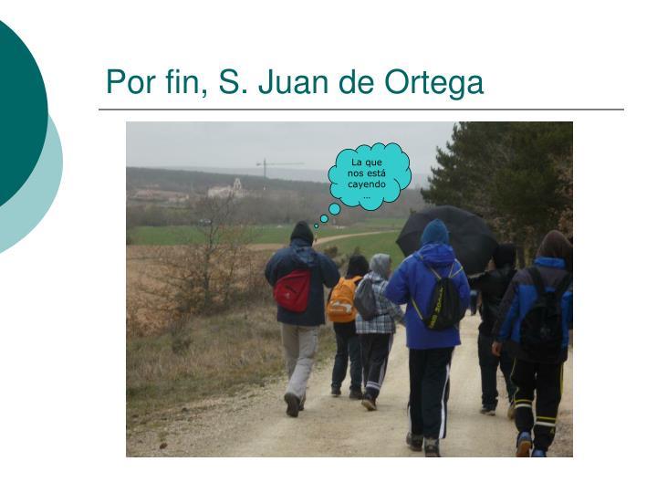 Por fin, S. Juan de Ortega