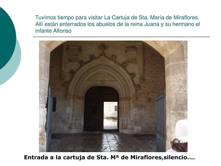 Tuvimos tiempo para visitar La Cartuja de Sta. María de Miraflores.