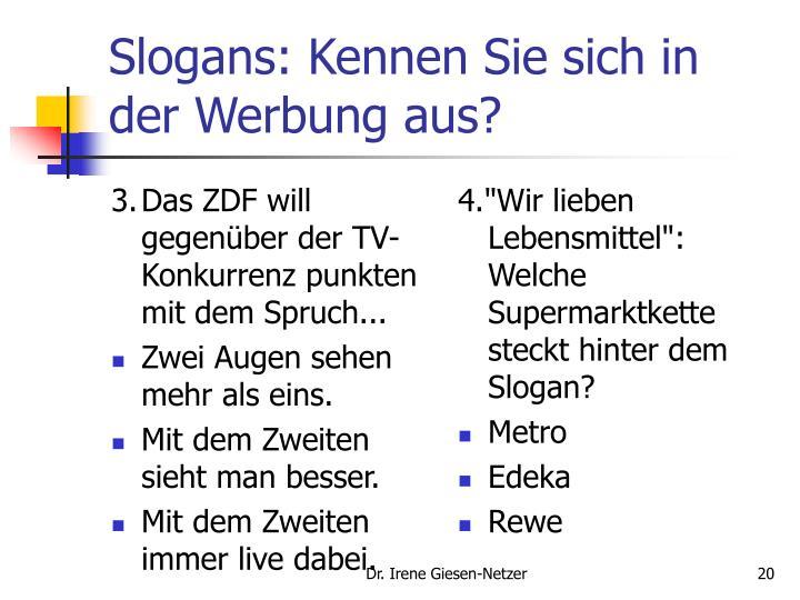 3.Das ZDF will gegenüber der TV-Konkurrenz punkten mit dem Spruch...