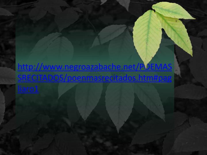 http://www.negroazabache.net/POEMASSRECITADOS/poenmasrecitados.htm#pagliaro1