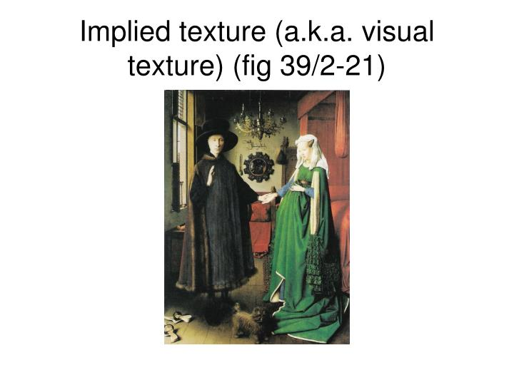 Implied texture (a.k.a. visual texture) (fig 39/2-21)