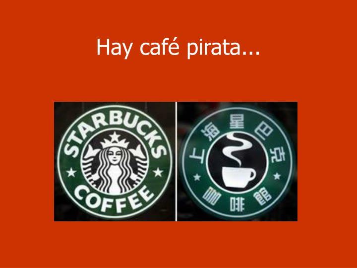 Hay café pirata...