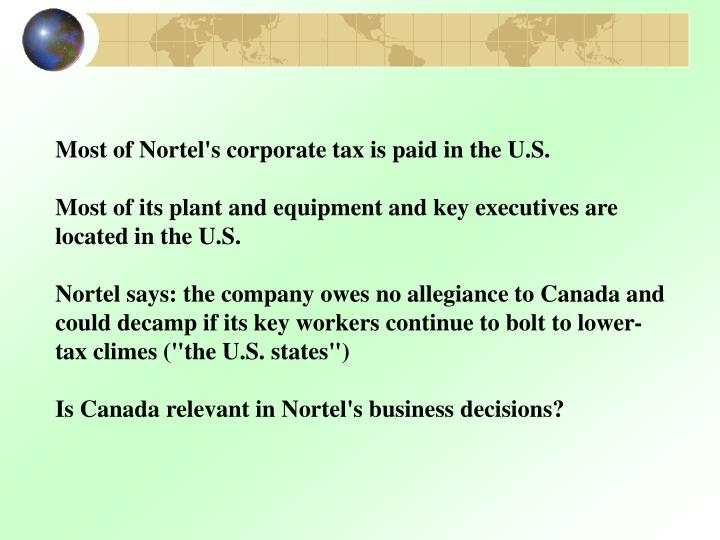 Most of Nortel's corporate tax is paid in the U.S.