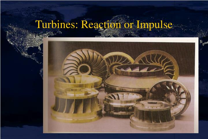 Turbines: Reaction or Impulse
