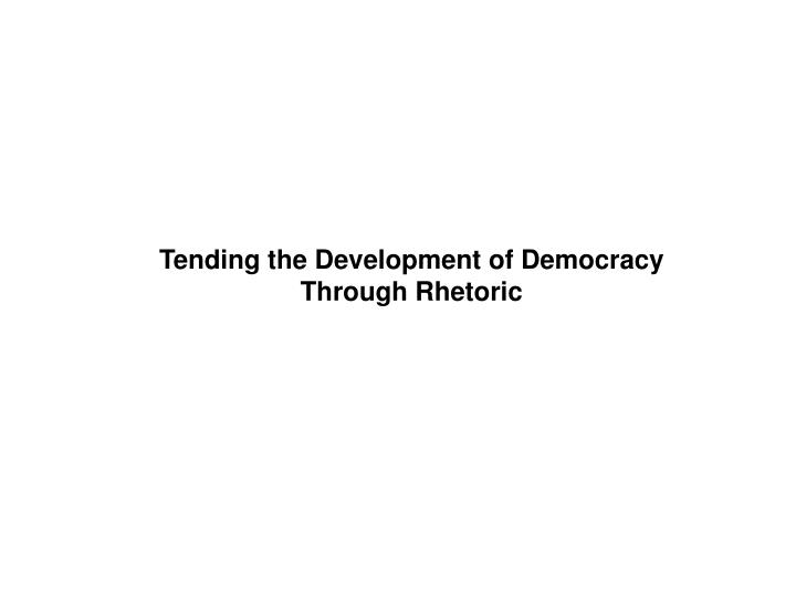 Tending the Development of Democracy