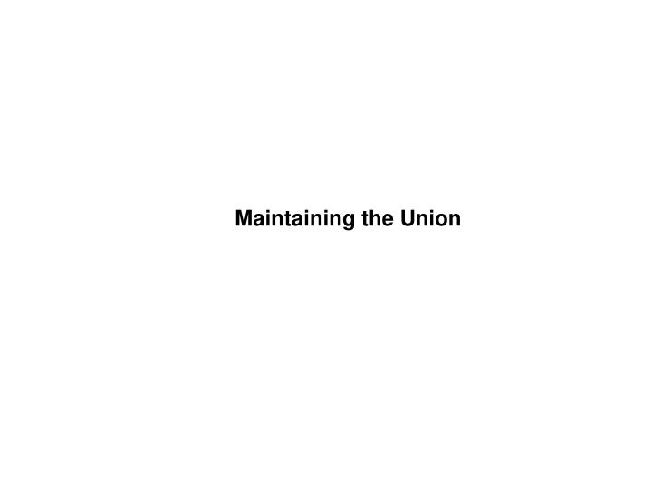 Maintaining the Union
