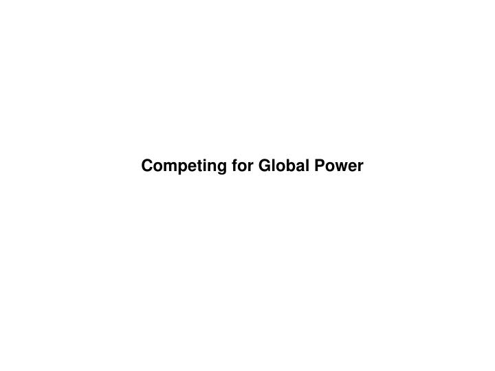 Competing for Global Power