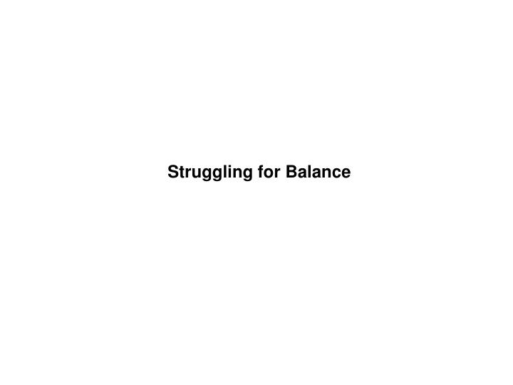 Struggling for Balance