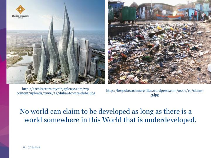 No world can claim to be developed as long as there is a world somewhere in this World that is underdeveloped.