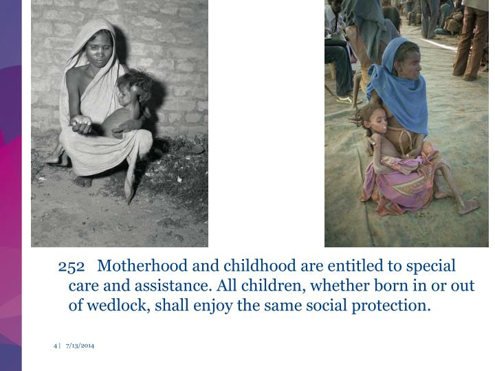 252   Motherhood and childhood are entitled to special care and assistance. All children, whether born in or out of wedlock, shall enjoy the same social protection.