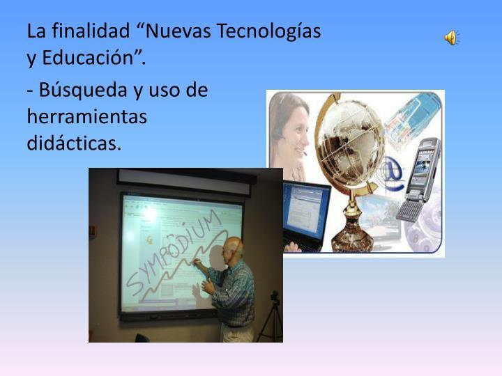"""La finalidad """"Nuevas Tecnologías y Educación"""